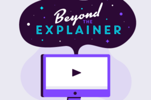 Beyond the Explainer Video